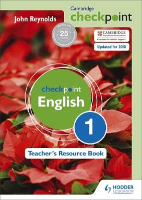 Cambridge Checkpoint English Teacher's Resource Book 1 by John Reynolds