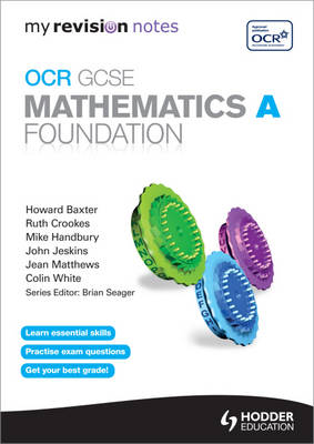 My Revision Notes: OCR GCSE Specification A Maths Foundation by Michael Handbury, Jean Matthews, Colin White, Eddie Wilde