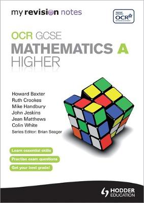 My Revision Notes: OCR GCSE Specification A Maths Higher by Michael Handbury, Jean Matthews, Colin White, Mike Handbury