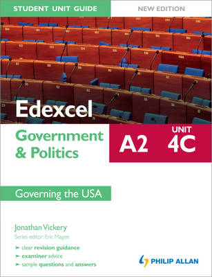 Edexcel A2 Government & Politics Student Unit Guide: Governing the USA by Jonathan Vickery