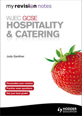 WJEC GCSE Hospitality & Catering: My Revision Notes by Judy Gardiner