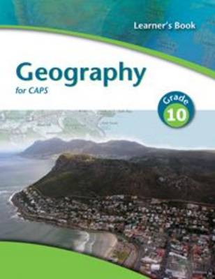 Geography for CAPS Gr 10: Learner's Book by