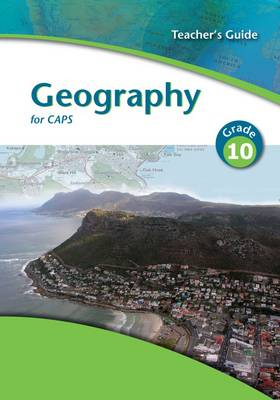 Geography for CAPS Gr 10: Teacher's Guide by