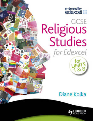 GCSE Religious Studies for Edexcel Religion and Life and Religion and Society by Diane Kolka