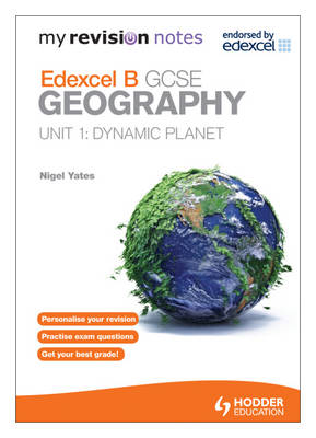 My Revision Notes: Edexcel B GCSE Geography: Dynamic Planet by Nigel Yates