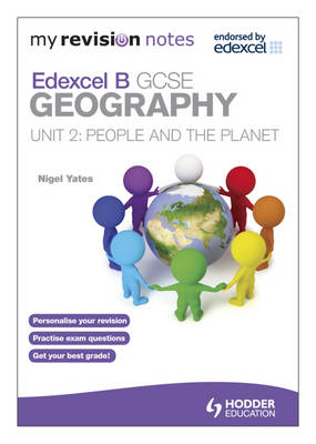 My Revision Notes: Edexcel B GCSE Geography : People and the Planet by Nigel Yates