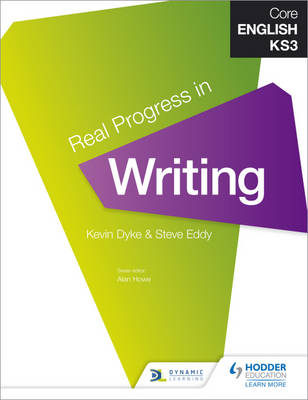 Core English KS3 Real Progress in Writing by Kevin Dyke, Steve Eddy, Alan Howe, Emma Page