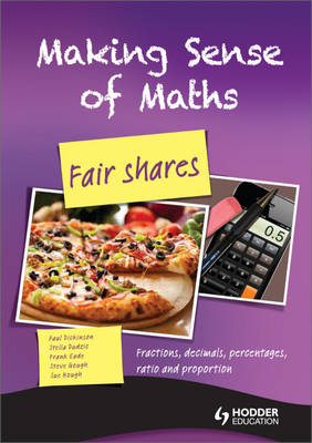 Making Sense of Maths: Fair Shares - Student Book Fractions, Percentages, Ratio, Decimals and Proportion by Susan Hough, Frank Eade, Paul Dickinson, Steve Gough