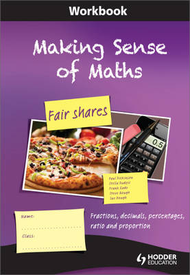 Making Sense of Maths: Fair Shares - Workbook Fractions, Percentages, Ratio, Decimals and Proportion by Susan Hough, Frank Eade, Paul Dickinson, Steve Gough