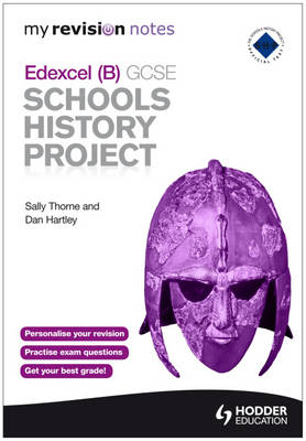 My Revision Notes Edexcel (B) GCSE Schools History Project by Sally Thorne, Dan Hartley