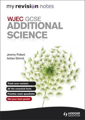 My Revision Notes: WJEC GCSE Additional Science by Jeremy Pollard, James Pollard, Adrian Schmit