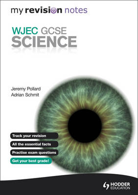 My Revision Notes: WJEC GCSE Science by Jeremy Pollard, James Pollard, Adrian Schmit