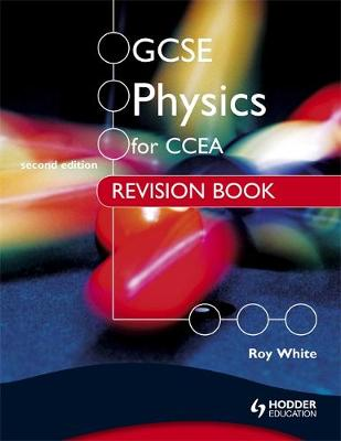 GCSE Physics for CCEA Revision Book by Roy White