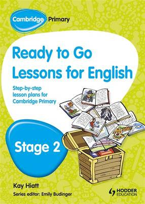 Cambridge Primary Ready to Go Lessons for English Stage 2 by Kay Hiatt, Karina Hiatt