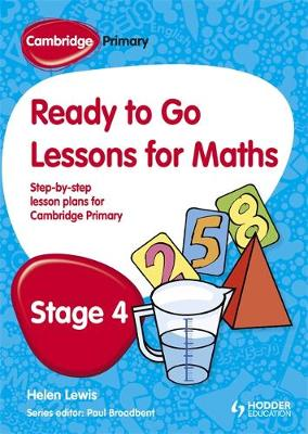 Cambridge Primary Ready to Go Lessons for Mathematics Stage 4 by Paul Broadbent, Helen Whittaker