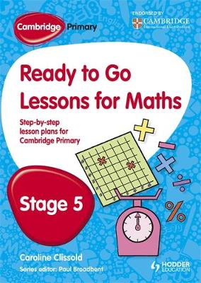 Cambridge Primary Ready to Go Lessons for Mathematics Stage 5 by Caroline Clissold, Paul Broadbent