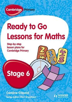 Cambridge Primary Ready to Go Lessons for Mathematics Stage 6 by Caroline Clissold, Paul Broadbent