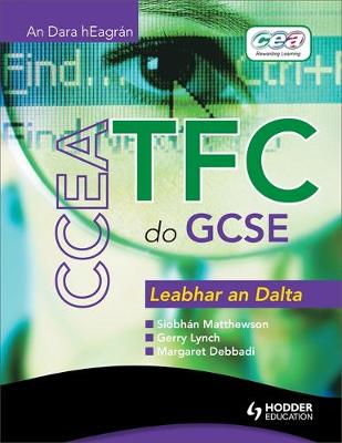 CCEA ICT for GCSE Student Book Gaelic Edition by Siobhan Matthewson, Gerry Lynch, Margaret Debbadi