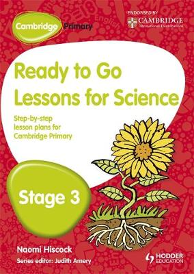 Cambridge Primary Ready to Go Lessons for Science Stage 3 by Naomi Hiscock