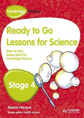 Cambridge Primary Ready to Go Lessons for Science Stage 4 by Naomi Hiscock