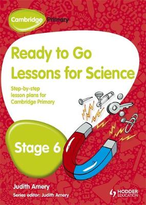 Cambridge Primary Ready to Go Lessons for Science Stage 6 by Judith Amery