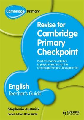 Cambridge Primary Revise for Primary Checkpoint English Teacher's Guide by Stephanie Austwick