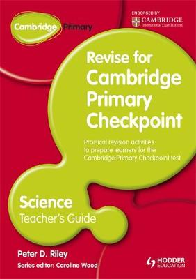 Cambridge Primary Revise for Primary Checkpoint Science Teacher's Guide by Peter Riley