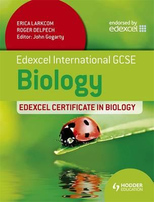 Edexcel International GCSE and Certificate Biology Student's by Erica Larkcom, Roger Delpech, Kathy Evans