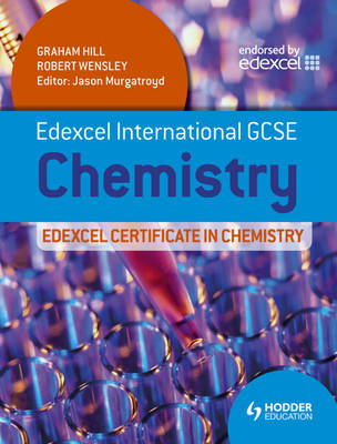 Edexcel International GCSE and Certificate Chemistry Student's Book & CD by Graham Hill, Robert Wensley