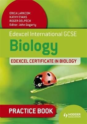 Edexcel International GCSE and Certificate Biology Practice Book by Erica Larkcom, Roger Delpech, Kathy Evans