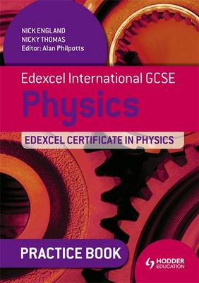Edexcel International GCSE and Certificate Physics Practice Book by Nick England, Nicky Thomas