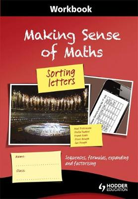 Making Sense of Maths: Sorting Letters - Workbook Workbook Sequences, Formulas, Expanding and Factorising by Susan Hough, Frank Eade, Paul Dickinson, Steve Gough
