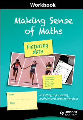 Making Sense of Maths: Picturing Data - Workbook Collecting, Representing, Analysing and Interpreting Data by Susan Hough, Frank Eade, Paul Dickinson, Steve Gough