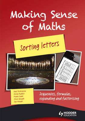 Making Sense of Maths: Sorting Letters - Student Book Student Book Sequences, Formulas, Expanding and Factorising by Susan Hough, Franke Eade, Paul Dickinson, Steve Gough