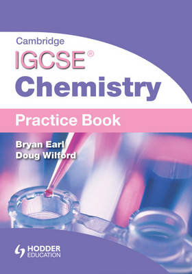 Cambridge IGCSE Chemistry Practice Book by Bryan Earl, Doug Wilford