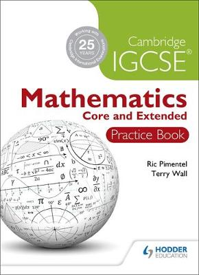 Cambridge IGCSE Mathematics Core and Extended Practice Book by Ric Pimentel, Terry Wall