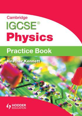 Cambridge IGCSE Physics Practice Book by Heather Kennett