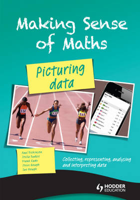 Making Sense of Maths: Picturing Data - Student Book Collecting, Representing, Analysing and Interpreting Data by Susan Hough, Frank Eade, Paul Dickinson, Steve Gough