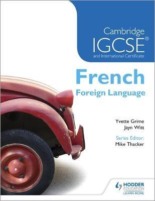 Cambridge IGCSE and International Certificate French Foreign Language by Yvette Grime, Jayn Witt