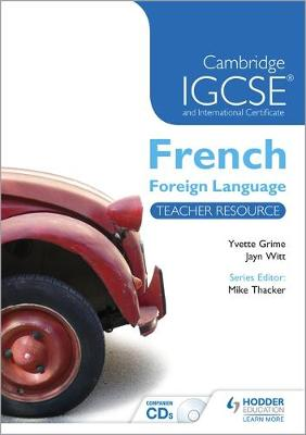 Cambridge IGCSE and International Certificate French Foreign Language Teacher Resource by Yvette Grime, Jayn Witt