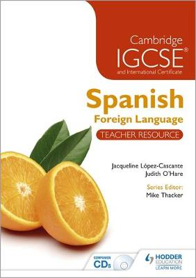 Cambridge IGCSE and International Certificate Spanish Foreign Language Teacher Resource Teacher Resource by Judith O'Hare, Jacqueline Lopez-Cascante