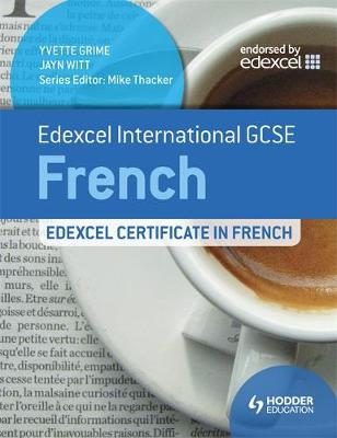 Edexcel International GCSE and Certificate French by Yvette Grime, Jayn Witt