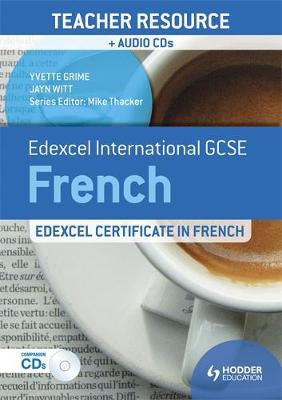 Edexcel International GCSE and Certificate French Teacher Resource and Audio-CDs by Yvette Grime, Jayn Witt