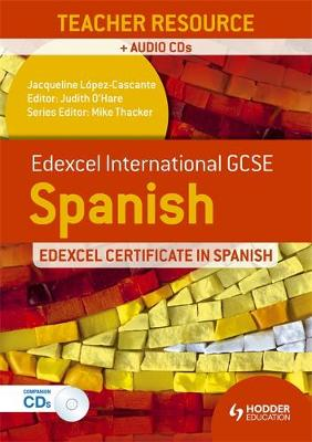 Edexcel International GCSE and Certificate Spanish Teacher Resource and audio-CDs by Judith O'Hare, Jacqueline Lopez-Cascante