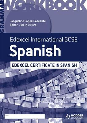 Edexcel International GCSE and Certificate Spanish Grammar Workbook by Judith O'Hare, Jacqueline Lopez-Cascante