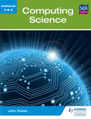 National 4 & 5 Computing Science by John Walsh