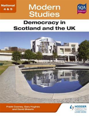 National 4 & 5 Modern Studies: Democracy in Scotland and the UK by Frank Cooney, Gary Hughes, David Sheerin