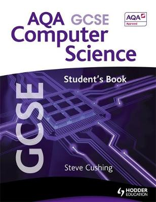 AQA GCSE Computer Science Student's Book by Steve Cushing