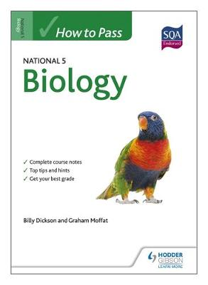 How to Pass National 5 Biology by Billy Dickson, Graham Moffat