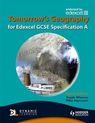 Tomorrow's Geography for Edexcel GCSE Specification A by Steph Warren, Mike Harcourt